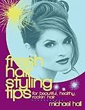 Fresh Hair Styling Tips - For Beautiful, Healthy, Rockin' Hair! (Beauty)
