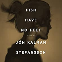 Fish Have No Feet Audiobook by Jón Kalman Stefánsson, Philip Roughton - translator Narrated by Saul Reichlin