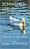 img - for SCHWANEN-SEELE: Gewalt in der Ehe (German Edition) book / textbook / text book