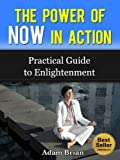 img - for The Power of NOW in Action: Practical Guide to Enlightenment (Act To Success Series Volume Book 3) book / textbook / text book