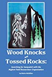 img - for Wood Knocks & Tossed Rocks: Searching for Sasquatch with the Bigfoot Field Researchers Organization book / textbook / text book