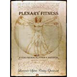 Plenary Fitness (A Guide to Health, Fitness & Happiness) ~ Joshua Grant