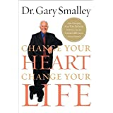 Change Your Heart, Change Your Life: How Changing What You Believe Will Give You the Great Life Youve Always Wantedby Gary Smalley