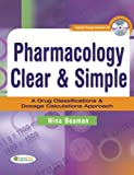 Pharmacology Clear & Simple: A Drug Classifications & Dosage Calculations Approach
