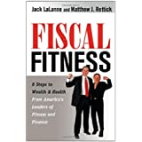 Fiscal Fitness: 8 Steps to Wealth and Health from Americas Leaders of Fitness and Finance Paperback