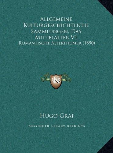 Allgemeine Kulturgeschichtliche Sammlungen, Das Mittelalter V1: Romantische Alterthumer (1890)