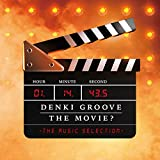 DENKI GROOVE THE MOVIE? -THE MUSIC SELECTION-