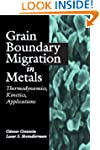 Grain Boundary Migration in Metals: T...