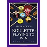 Roulette: Playing to Win ~ Brett Morton