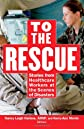 To the rescue : stories from healthcare workers at the scene of disaster