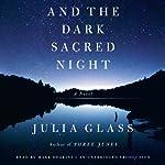 And the Dark Sacred Night: A Novel | Julia Glass