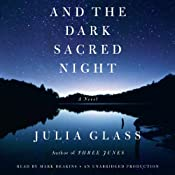 And the Dark Sacred Night: A Novel | [Julia Glass]