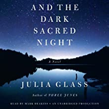 And the Dark Sacred Night: A Novel Audiobook by Julia Glass Narrated by Mark Deakins