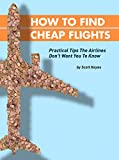 How To Find Cheap Flights: Practical Tips The Airlines Don't Want You To Know