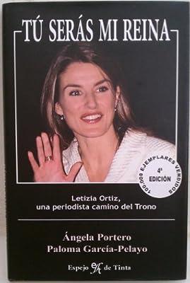 Tu Seras Mi Reina: Letizia Ortiz, Una Periodista Camino Al Trono (Spanish Edition)
