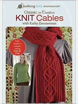 Classic to creative knit cables with kathy zimmerman knitting daily