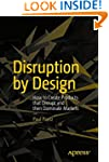 Disruption by Design: How to Create P...