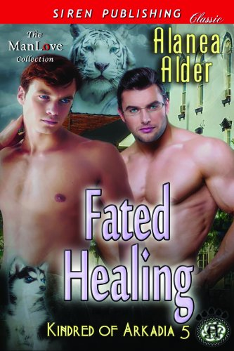 Alanea Alder - Fated Healing [Kindred of Arkadia 5] (Siren Publishing Classic ManLove)