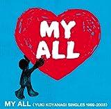 MY ALL <YUKI KOYANAGI SINGLES 1999-2003>