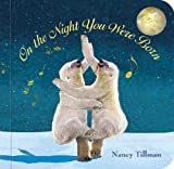 On the Night You Were Born by Tillman, Nancy Brdbk edition (2010) Nancy Tillman