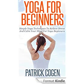 Yoga For Beginners - Simple Yoga Techniques To Relieve Stress And Calm Your Mind For Yoga Beginners (Yoga, Yoga For Beginners, Inner Peace) (English Edition)