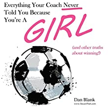 Everything Your Coach Never Told You Because You're a Girl: And Other Truths About Winning (       UNABRIDGED) by Dan Blank Narrated by Don Bratschie