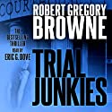 Trial Junkies: A Thriller (       UNABRIDGED) by Robert Gregory Browne Narrated by Eric Dove