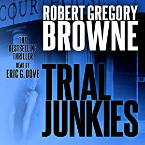 Trial Junkies: A Thriller | [Robert Gregory Browne]