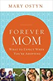 Forever Mom: What to Expect When Youre Adopting
