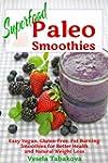 Superfood Paleo Smoothies: Easy Vegan...
