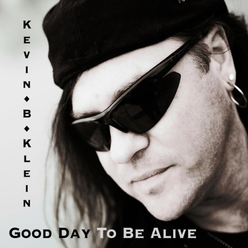 Kevin B Klein - Good Day to Be Alive