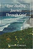 img - for By Stanley Cornils Your Healing Journey Through Grief: A Practical Guide to Grief Management [Hardcover] book / textbook / text book