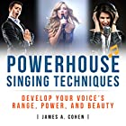 Powerhouse Singing Techniques: Develop Your Voice's Range, Power, and Beauty Hörbuch von James A. Cohen Gesprochen von: Jared Capper