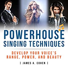 Powerhouse Singing Techniques: Develop Your Voice's Range, Power, and Beauty | Livre audio Auteur(s) : James A. Cohen Narrateur(s) : Jared Capper