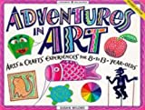 Adventures in Art: Art & Craft Experiences for 8-To 13-Year Olds (Williamson Kids Can!)