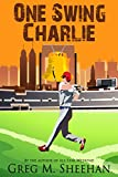 One Swing Charlie (Matt Granite Baseball Series Book 4)