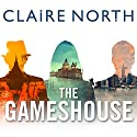 The Gameshouse: The Serpent, The Thief, The Master Audiobook by Claire North Narrated by Peter Kenny