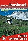 Rother Wanderführer Rund um Innsbruck. Karwendel, Sellrain, Tuxer Alpen. 50 Touren: 50 ausgewählte Tal- und Höhenwanderungen im mittleren Inntal von Telfs bis Jenvach mit Sellraintal
