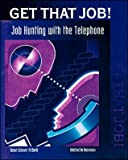 img - for GET THAT JOB! (Job Hunting with the Telephone) book / textbook / text book