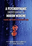 img - for A Psychodynamic Understanding of Modern Medicine: Placing the Person at the Center of Care book / textbook / text book