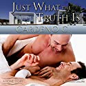 Just What the Truth Is Audiobook by Cardeno C. Narrated by Alexander Collins