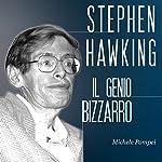 Stephen Hawking: Il genio bizzarro | Michele Pompei