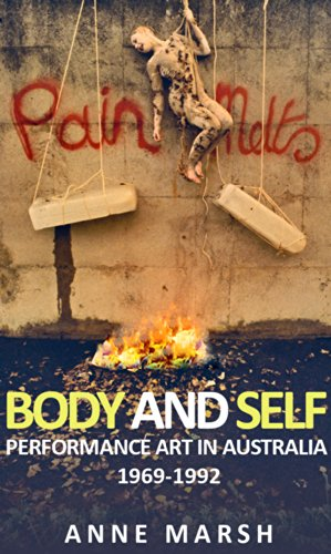 Anne Marsh - Body and Self: Performance Art in Australia 1969-1992