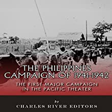 The Philippines Campaign of 1941-1942: The First Major Campaign in the Pacific Theater | Livre audio Auteur(s) :  Charles River Editors Narrateur(s) : Scott Clem