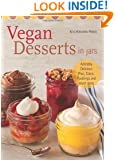 Vegan Desserts in Jars: Adorably Delicious Pies, Cakes, Puddings, and Much More