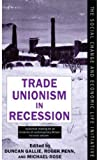 Trade Unionism in Recession (Social Change and Economic Life Initiative) (0198279779) by Penn, Roger