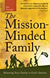 The Mission-Minded Family: Releasing Your Family to God's Destiny