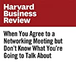 When You Agree to a Networking Meeting but Don't Know What You're Going to Talk About | Dorie Clark