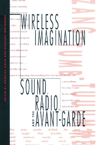Wireless Imagination: Sound, Radio, and the Avant-Garde