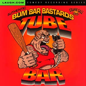 Tube Bar Authentic Crank Call Series | [Bum Bar Bastards]